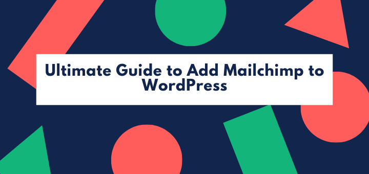 ultimate guide to add mailchimp to wordPress